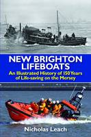 New Brighton Lifeboats: An Illustrated History of 150 Years  of Life-Saving on the Mersey (Paperback)