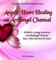 Angelic Heart Healing with Archangel Chamuel - Guided Meditation (CD-Audio)
