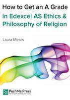 How to Get an A Grade in Edexcel as Ethics & Philosophy of Religion - How to Get an A Grade (Paperback)