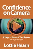 Confidence on Camera: 7 Steps to Present Your Power on any size screen (Paperback)