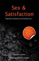 Sex and Satisfaction: A collection of twenty erotic stories - Sex and Satisfaction 1 (Paperback)