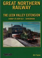Great Northern Railway: Leen Valley Extension      Kirkby-in-Ashfield - Shirebrook (Paperback)