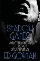 Shadow Games and Other Sinister Stories of Show Business (Paperback)