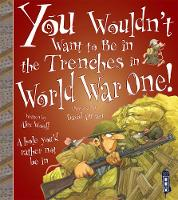 You Wouldn't Want To Be In The Trenches in World War One! - You Wouldn't Want To Be (Paperback)