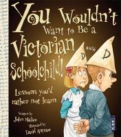 You Wouldn't Want To Be A Victorian Schoolchild! - You Wouldn't Want To Be (Paperback)