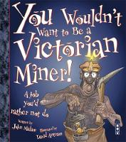 You Wouldn't Want To Be A Victorian Miner! - You Wouldn't Want To Be (Paperback)