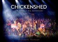 Chickenshed: An Awfully Big Adventure (Hardback)