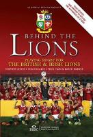 Behind The Lions: Playing Rugby for the British & Irish Lions - Behind the Jersey Series (Hardback)