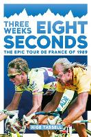 Three Weeks, Eight Seconds: The Epic Tour de France of 1989 (Paperback)