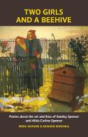 Two Girls and a Beehive: Poems about the art and lives of Stanley Spencer and Hilda Carline Spencer (Paperback)
