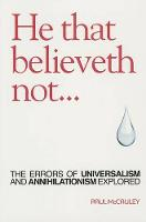 He That Believeth Not: The Errors of Universalism and Annihilationism Explored (Paperback)