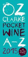 Oz Clarke Pocket Wine Book 2015: 7500 Wines, 4000 Producers, Vintage Charts, Wine and Food (Paperback)