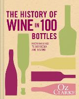 The History of Wine in 100 Bottles: From Bacchus to Bordeaux and Beyond (Hardback)