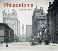 Philadelphia Then and Now (R) - Then and Now (Hardback)