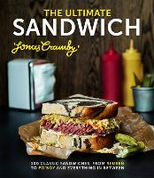 The Ultimate Sandwich: 100 classic sandwiches from Reuben to Po'Boy and everything in between (Hardback)