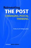 Reinventing the Post: Changing Postal Thinking (Hardback)