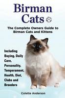 Birman Cats, The Complete Owners Guide to Birman Cats and Kittens Including Buying, Daily Care, Personality, Temperament, Health, Diet, Clubs and Breeders (Paperback)