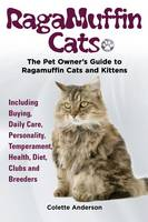 RagaMuffin Cats, The Pet Owners Guide to Ragamuffin Cats and Kittens Including Buying, Daily Care, Personality, Temperament, Health, Diet, Clubs and Breeders (Paperback)