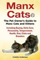 Manx Cats, The Pet Owner's Guide to Manx Cats and Kittens, Including Buying, Daily Care, Personality, Temperament, Health, Diet, Clubs and Breeders (Paperback)