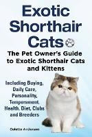 Exotic Shorthair Cats The Pet Owner's Guide to Exotic Shorthair Cats and Kittens Including Buying, Daily Care, Personality, Temperament, Health, Diet, Clubs and Breeders (Paperback)