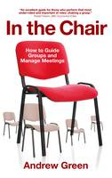 In the Chair: How to Guide Groups and Manage Meetings (Paperback)