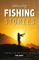 Amazing Fishing Stories: Incredible Tales from Stream to Open Sea - Amazing Stories (Paperback)