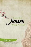 Discovering Jesus through Asian eyes - Leader's Guide: All you need to run eight friendly and open discussions about Jesus, life and faith in God - Discovering Jesus through Asian eyes (Paperback)