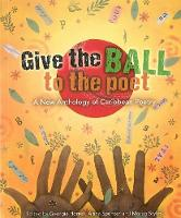 Give the Ball to the Poet: A New Anthology of Caribbean Poetry (Paperback)