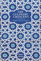 The Culinary Crescent - A History of Middle Eastern Cuisine (Paperback)