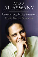 Democracy is the Answer - Egypt`s Years of Revolution (Hardback)