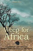 Weep for Africa: A Rhodesian Light Infantry Paratrooper's Farewell to Innocence (Paperback)