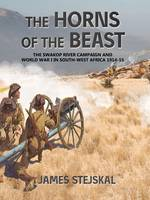The Horns of the Beast: The Swakop River Campaign and World War I in South-West Africa 1914-15 (Paperback)