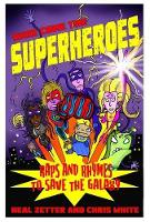 Here Come the Superheroes: Raps and Rhymes to Save the Galaxy (Paperback)