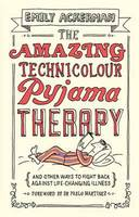 The Amazing Technicolour Pyjama Therapy: And Other Ways to Fight Back Against Life-Changing Illness (Paperback)