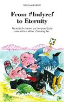 From #Indyref to Eternity: How proud Scotia came within a bawhair of breaking free (Paperback)