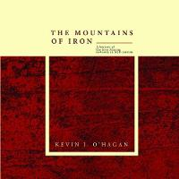 The Mountains of Iron: A History of the Iron Mining Industry in Mid-Antrim 2017