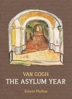 Vincent Van Gogh: The Asylum Year