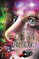Off Her Facebook! Graphic Novel