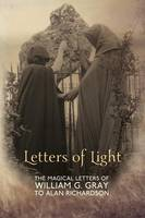 Letters of Light: The Magical Letters of William G. Gray to Alan Richardson (Paperback)