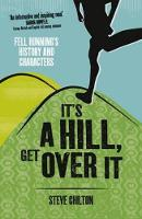 It's a Hill, Get Over it: Fell Running's History and Characters (Paperback)