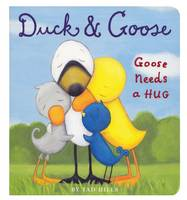 Duck and Goose: Goose Needs a Hug - Duck and Goose 7 (Board book)