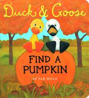Duck and Goose Find a Pumpkin - Duck and Goose 6 (Board book)