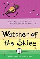 Watcher of the Skies: Poems About Space and Aliens - The Emma Press Children's Anthologies 2 (Paperback)