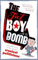 The Fat Boy with the Bomb and 299 of the World's Craziest Politicians (Paperback)