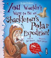 You Wouldn't Want To Be On Shackleton's Polar Expedition! - You Wouldn't Want To Be (Paperback)