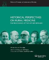 Historical Perspectives on Rural Medicine: The Proceedings of Two Witness Seminars - Wellcome Witnesses to Contemporary Medicine 61 (Paperback)