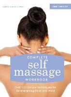 Complete Self Massage Workbook: Over 100 Simple Techniques for Re-energizing Body and Mind (Paperback)