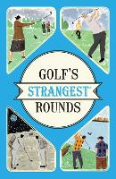 Golf's Strangest Rounds: Extraordinary but true stories from over a century of golf - Strangest (Paperback)