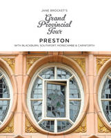 Jane Brocket's Grand Provincial Tour: Preston: With Blackburn, Southport, Morecambe & Carnforth (Paperback)