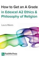 How to Get an A Grade in Edexcel A2 Ethics and Philosophy of Religion (Hardback)